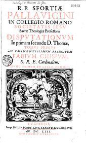 R. P. Sfortiae Pallavicini,... Disputationum in primam secundae D. Thomae tomus primus...