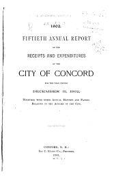 Annual Report of the Receipts and Expenditures of the City of Concord ... Together with Other Annual Reports and Papers Relating to the Affairs of the City: Volume 50