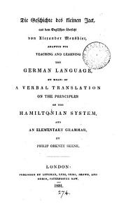 Die Geschichte des kleinen Jack [by T. Day] übers. von A. Mensbier, adapted for teaching and learning the German language, by means of a verbal translation on the principles of the Hamiltonian system, and an elementary grammar, by P.O. Skene