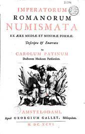 Imperatorum Romanorum numismata ex aere mediae et minimae formae descripta et enarrata per Carolum Patinum... (Carmina J. H. Boecleri, E. Spanhemii, J. C. Keck J. Spon, u. Obrecht, H. Aveman, J. R. Wetstenii, J. C. Bocken hoffer)