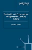 The Politics of Consumption in Eighteenth Century Ireland PDF