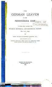 German Leaven in the Pennsylvania Loaf: A Paper Read Before the Wyoming Historical and Geological Society, May 21, 1897