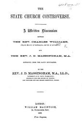 The State Church Controversy. A Written Discussion Between ... C. Williams and ... J. D. Massingham, Reprinted from the Bacup Newspapers. By ... J. D. Massingham