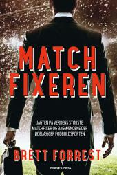 Matchfixeren: Jagten på verdens største matchfixer og bagmændene der ødelægger fodboldsporten