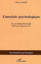 L'amnésie psychologique: Le cas Emma Dutemple - Oeuvres choisies II