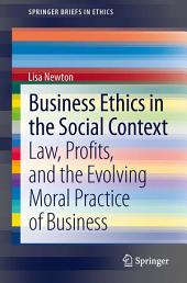 Business Ethics in the Social Context: Law, Profits, and the Evolving Moral Practice of Business