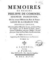 Memoires de Messire Philippe de Comines, seigneur d'Argenton, où l'on trouve l'histoire des rois de France Louis XI. & Charles VIII