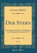 Der Stern, Vol. 5: Eine Monatsschrift Zur Verbreitung Der Wahrheit; Dezember 1873 (Classic Reprint)