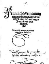 Früntliche Ermanung wider ietzt schwebende vffrürische Leeren vnd jrrthungen: Jm Reutters thon gedicht