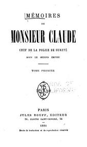 Mémoires de Monsieur Claude: chef de la police de Sûreté sous le second Empire, Volumes 1 à 2