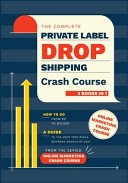 The Complete Private Label/Dropshipping Crash Course [3 in 1]