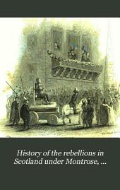 History of the Rebellions in Scotland, Under Montrose, Dundee, Mar, and Prince Charles Stuart