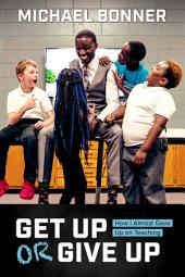 Get Up or Give Up: How I Almost Gave Up on Teaching