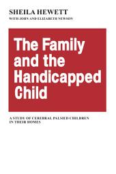 The Family and the Handicapped Child: A Study of Cerebral Palsied Children in Their Homes