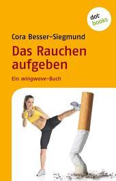 Das Rauchen aufgeben: Ein wingwave-Buch