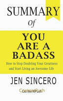 Summary of You Are a Badass Jen Sincero How to Stop Doubting Your Greatness and Start Living an Awesome Life