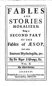 Fables And Stories Moralized: Being a Second Part Of The Fables of Aesop, And Other Eminent Mythologists, Etc, Volume 2