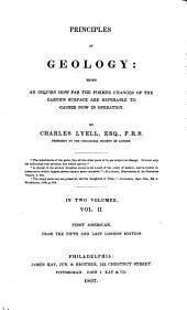 Principles of Geology: Being an Inquiry how Far the Former Changes of the Earth's Surface are Referable to Causes Now in Operation, Volume 2