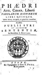 Phaedri Aug. Caesar. liberti Fabularum Aesopiarum libri quinque: accessere Publii Syri, et aliorum, Sententiae