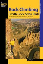 Rock Climbing Smith Rock State Park: A Comprehensive Guide To More Than 1,800 Routes, Edition 2