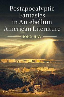 Postapocalyptic Fantasies in Antebellum American Literature