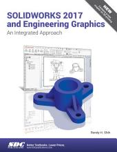 SOLIDWORKS 2017 and Engineering Graphics: An Integrated Approach