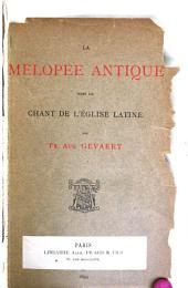 La mélopée antique dans le chant de l'église latine: suite et complément de L'Histoire et théorie de la musique de l'antiquité, Volume1