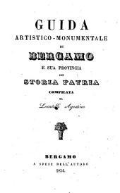 Guida artistico-monumentale di Bergamo e sua provincia con storia patria