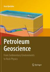 Petroleum Geoscience: From Sedimentary Environments to Rock Physics
