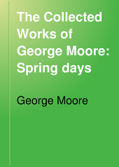 The Collected Works of George Moore: Spring days