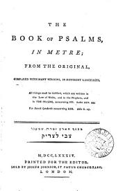 The Book of Psalms, in Metre; from the Original, Compared with Many Versions, in Different Languages