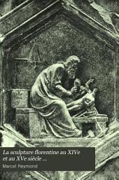 La sculpture florentine au XIVe et au XVe siècle ...