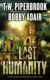 The Last Humanity: A Dystopian Society in a Post Apocalyptic World