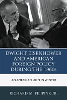 Dwight Eisenhower and American Foreign Policy during the 1960s PDF