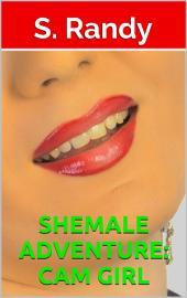Shemale Adventure: Cam Girl