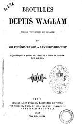 Brouilles depuis Wagram comedie-vaudeville en un acte par MM. Eugene Grange et Lambert-Thiboust