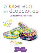 Bracelets en élastiques - Les techniques pour réussir