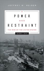 Power and Restraint: The Rise of the United States, 1898–1941