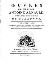 Oeuvres de messire Antoine Arnauld, docteur de la Maison et societe de Sorbonne. Tome premier \- quarante-deuxieme!: Tome neuvieme, contenant la suite du nombre 13., depuis la 6. partie inclusivement, jusqu'a la fin; le nombre 14. & l'Appendice de la premiere classe, Volume9