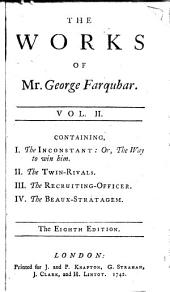 The Works of the Late Ingenious Mr. George Farquhar: Containing All His Poems, Letters, Essays and Comedies, Publish'd in His Life-time