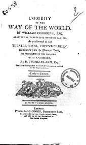 Comedy of the Way of the World. By William Congreve, Esq. Adapted for Theatrical Representation, as Performed at the Theatre-Royal, Covent Garden ... with a Critique, by R. Cumberland, Esq