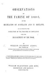 Observations on the Famine of 1846-7, in the Highlands of Scotland and in Ireland, as illustrating the connection of the principle of population with the management of the poor