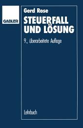 Steuerfall und Lösung: Steuerklausuren und Seminarfälle mit Lösungsvorschlägen, Ausgabe 9