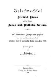Briefwechsel Friedrich Lückes mit den Brüdern Jacob und Wilhelm Grimm: mit erläuternden Zusätzen und Zugaben aus dem gemeinsamen Freundeskreise besonders über die akademische Krisis des Jahres 1837