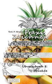 Praxis Zeichnen - Übungsbuch 8: Früchte