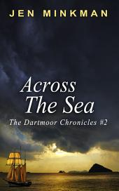 Across The Sea: (The Dartmoor Chronicles, book 2)