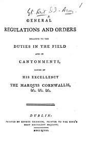 General Regulations and Orders relative to the duties in the Field and in Cantonments, issued by ... the Marquis Cornwallis. [10 July, 1798.]