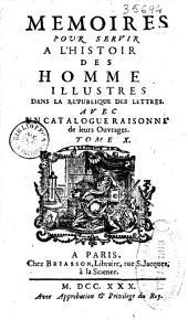 Memoires pour servir a lhistoire des hommes illustres dans la Republique des lettres: avec un catalogue raisonné de leurs ouvrages, Volume10