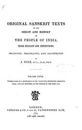 Original Sanskrit Texts on the Origin and History of the People of India, Their Religion and Institutions Collected, Translated, and Illustrated by J. Muir. - London : Trübner & Co: Contributions to a knowledge of the cosmogony, mythology, religious ideas, life and manners, of the indians in the vedic age, Volume 5