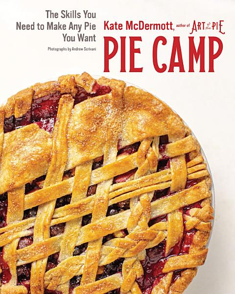 Download Pie Camp  The Skills You Need to Make Any Pie You Want Book